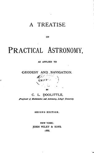 A Treatise on Practical Astronomy: As Applied to Geodesy and Navigation