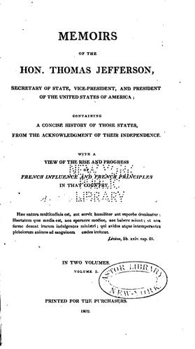 Memoirs of the Hon. Thomas Jefferson, Secretary of State, Vice-President, and President of the United States of America