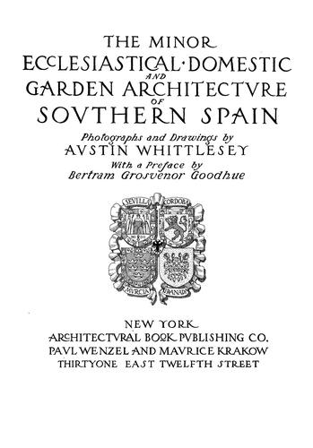 The minor ecclesiastical, domestic, and garden architecture of southern Spain