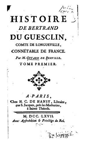 Histoire de Bertrand Du Guesclin, comte de Longueville, connétable de France
