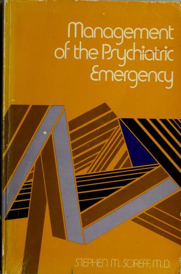 Management of the psychiatric emergency by Stephen M. Soreff