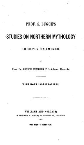 Prof. S. Bugge's Studies on Northern Mythology Shortly Examined by George Stephens