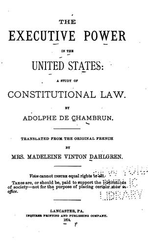 The Executive Power in the United States: A Study of Constitutional Law by Adolphe de Pineton marquis de Chambrun