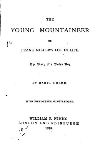 The Young Mountaineer: Or, Frank Miller's Lot in Life; the Story of a Swiss Boy by Julie Gouraud