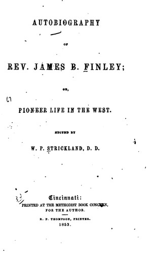 Autobiography of Rev. James B. Finley; or, Pioneer life in the West.
