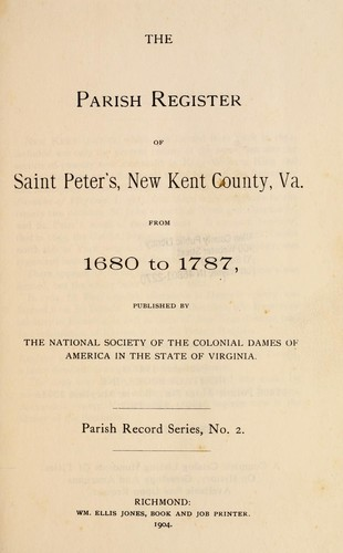 The parish register of Saint Peter's, New Kent county, Virginia from 1680 to 1787 by St. Peter's Parish (New Kent County, Va.)