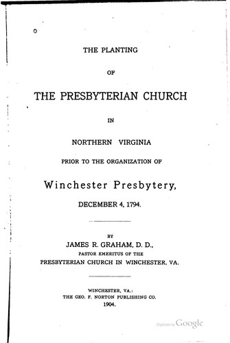 The planting of the Presbyterian Church in Northern Virginia by James R. Graham